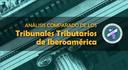 Análisis Comparado de los Tribunales Tributarios de Iberoamérica